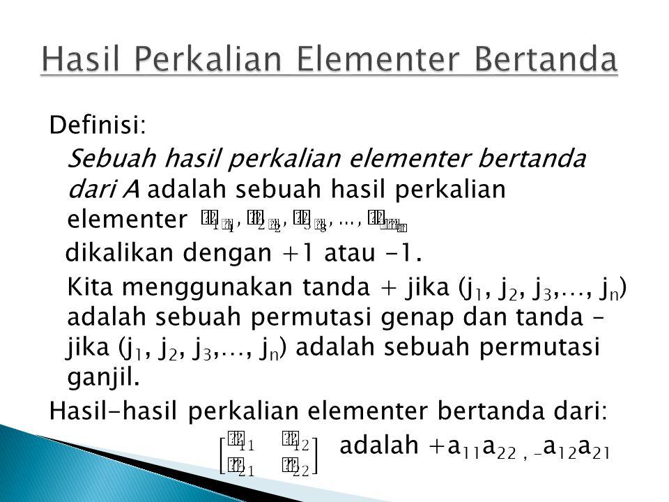 Definisi: Sebuah hasil perkalian elementer bertanda dari A adalah sebuah hasil perkalian elementer dikalikan dengan +1 atau -1. Kita menggunakan tanda