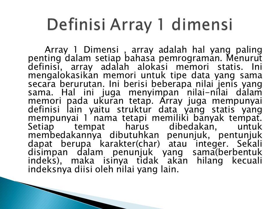Cara pendeklarasian Array setiap bahasa Program berbeda tapi semuanya memiliki karakter yang sama...