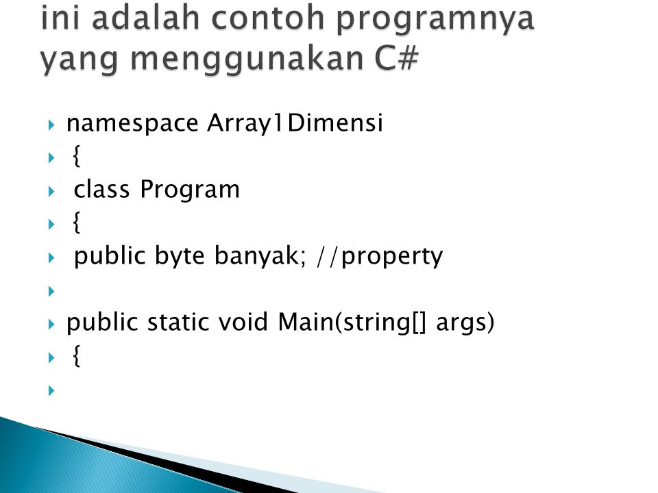  namespace Array1Dimensi  {  class Program  {  public byte banyak; //property   public static void Main(string[] args)  { 