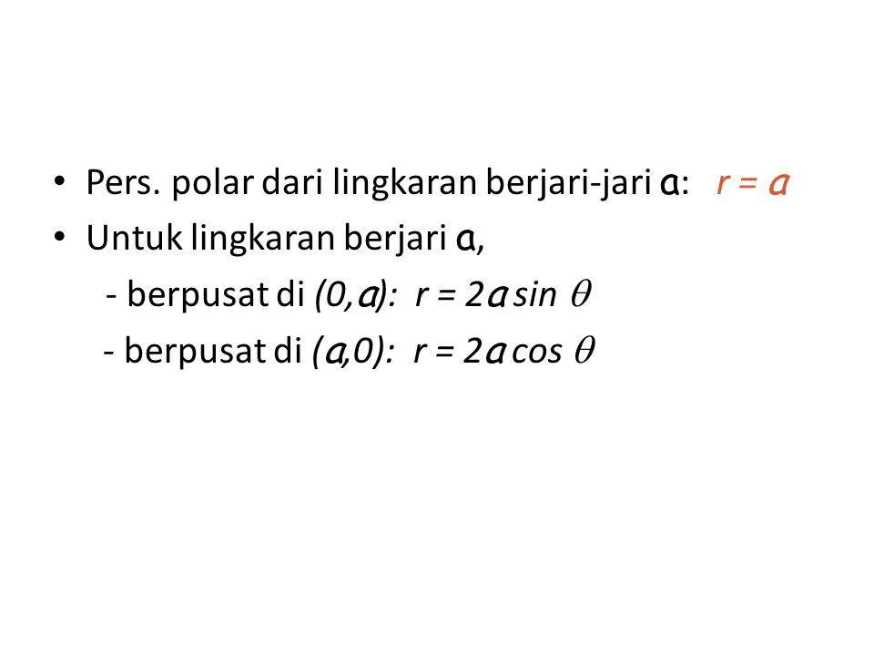 Pers. polar dari lingkaran berjari-jari a : r = a Untuk lingkaran berjari a, - berpusat di (0, a ): r = 2 a sin  - berpusat di ( a,0): r = 2 a cos 