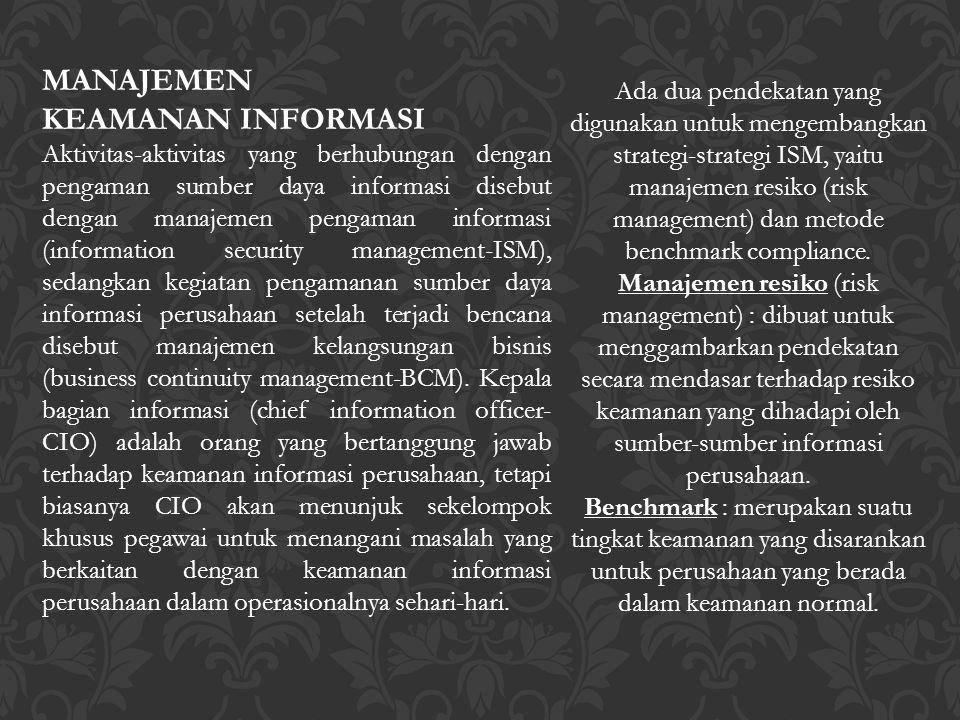 MANAJEMEN KEAMANAN INFORMASI Aktivitas-aktivitas yang berhubungan dengan pengaman sumber daya informasi disebut dengan manajemen pengaman informasi (i