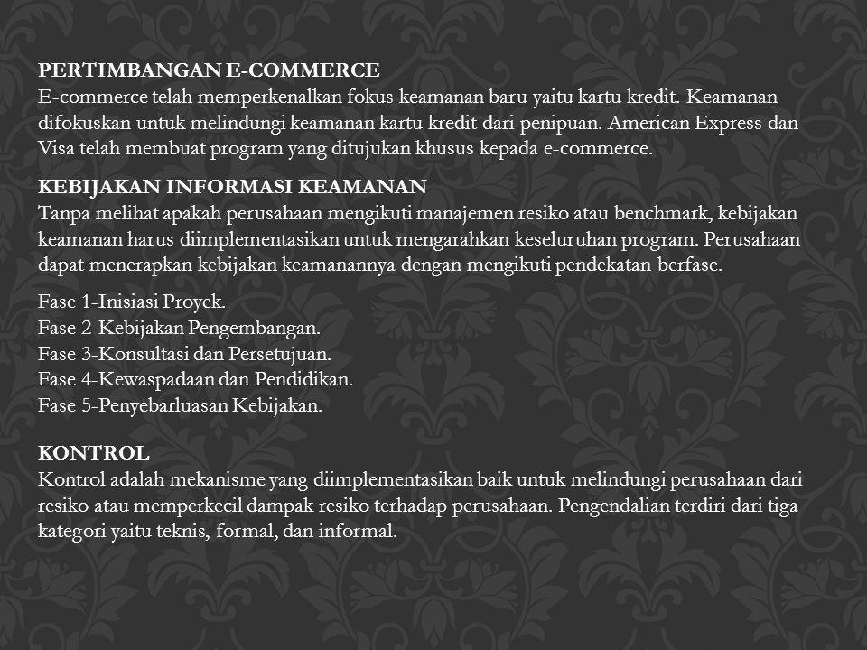 PERTIMBANGAN E-COMMERCE E-commerce telah memperkenalkan fokus keamanan baru yaitu kartu kredit. Keamanan difokuskan untuk melindungi keamanan kartu kr