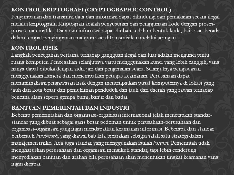 KONTROL KRIPTOGRAFI (CRYPTOGRAPHIC CONTROL) Penyimpanan dan transmisi data dan informasi dapat dilindungi dari pemakaian secara ilegal melalui kriptog