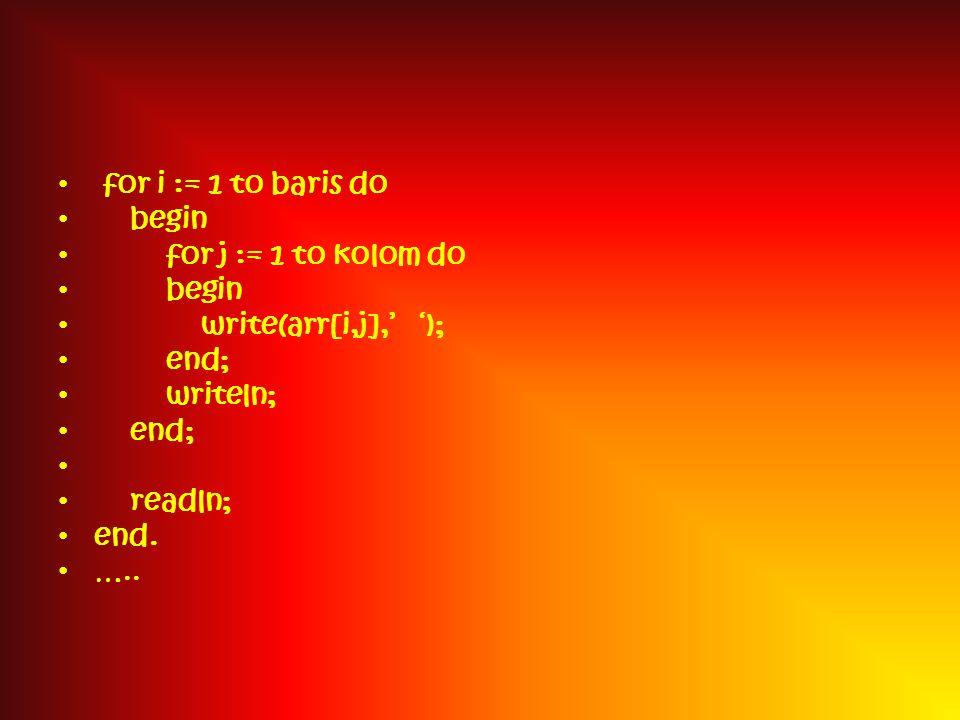 begin for i := 1 to baris do begin for j := 1 to kolom do begin arr[i,j] := random(100); end;