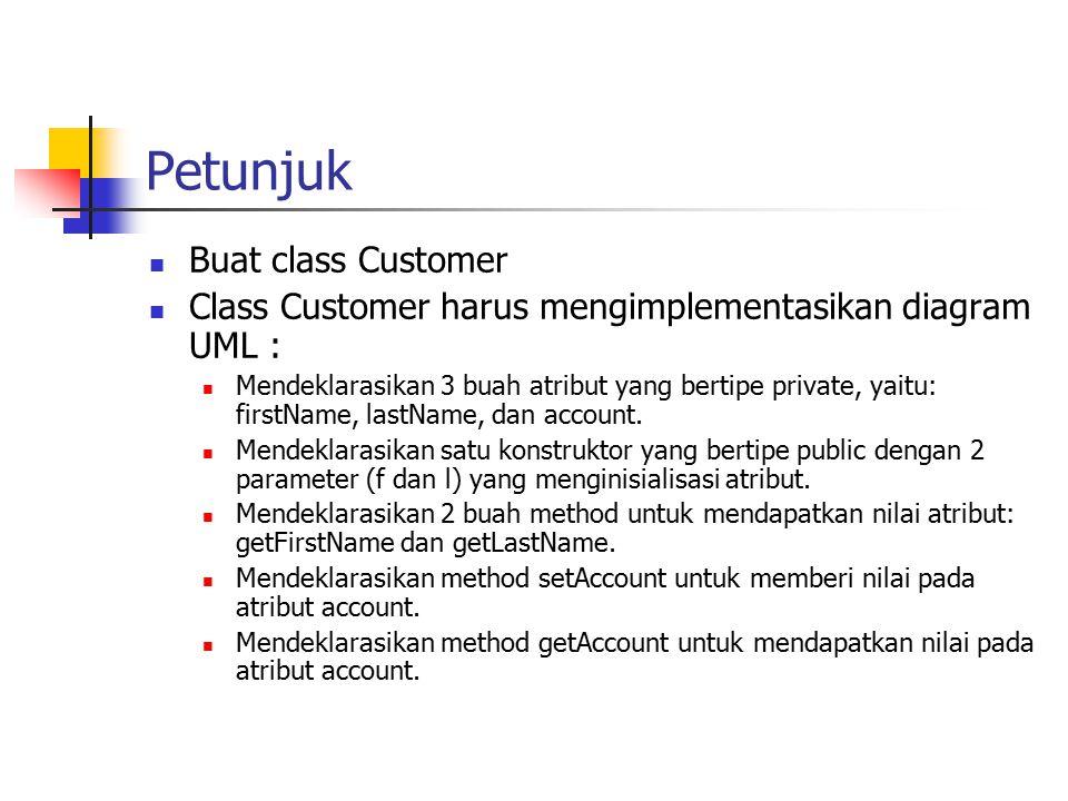 Petunjuk Buat class Customer Class Customer harus mengimplementasikan diagram UML : Mendeklarasikan 3 buah atribut yang bertipe private, yaitu: firstN