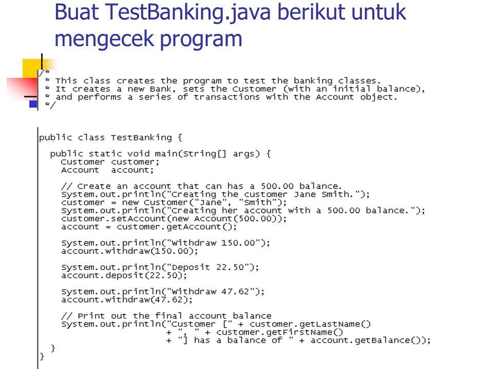 Buat TestBanking.java berikut untuk mengecek program