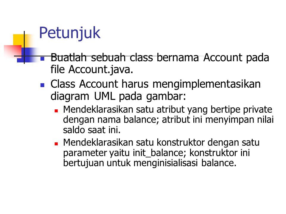 Petunjuk Buatlah sebuah class bernama Account pada file Account.java. Class Account harus mengimplementasikan diagram UML pada gambar: Mendeklarasikan