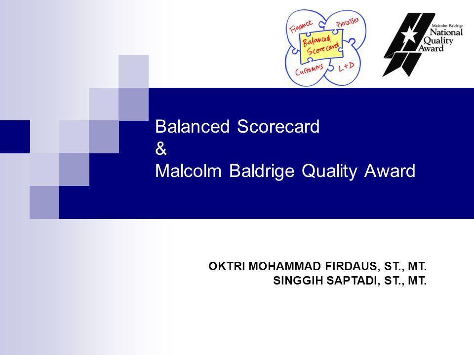 Balanced Scorecard & Malcolm Baldrige Quality Award OKTRI MOHAMMAD FIRDAUS, ST., MT. SINGGIH SAPTADI, ST., MT.
