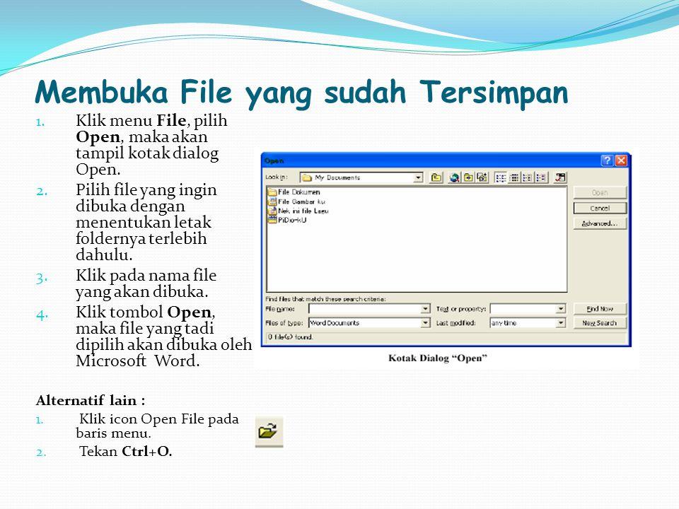Membuka File yang sudah Tersimpan 1. Klik menu File, pilih Open, maka akan tampil kotak dialog Open. 2. Pilih file yang ingin dibuka dengan menentukan