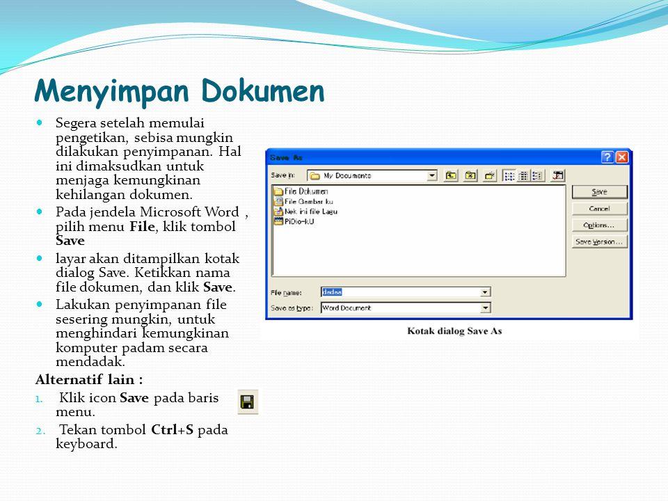 Menyimpan Dokumen Segera setelah memulai pengetikan, sebisa mungkin dilakukan penyimpanan.