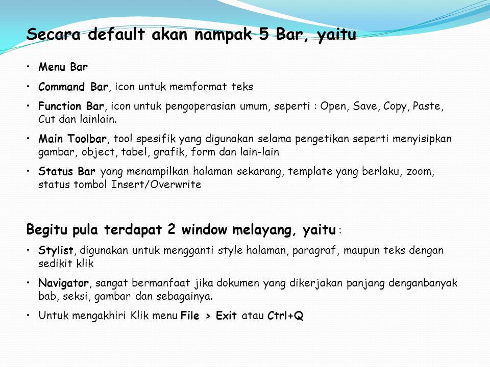 Secara default akan nampak 5 Bar, yaitu Menu Bar Command Bar, icon untuk memformat teks Function Bar, icon untuk pengoperasian umum, seperti : Open, Save, Copy, Paste, Cut dan lainlain.
