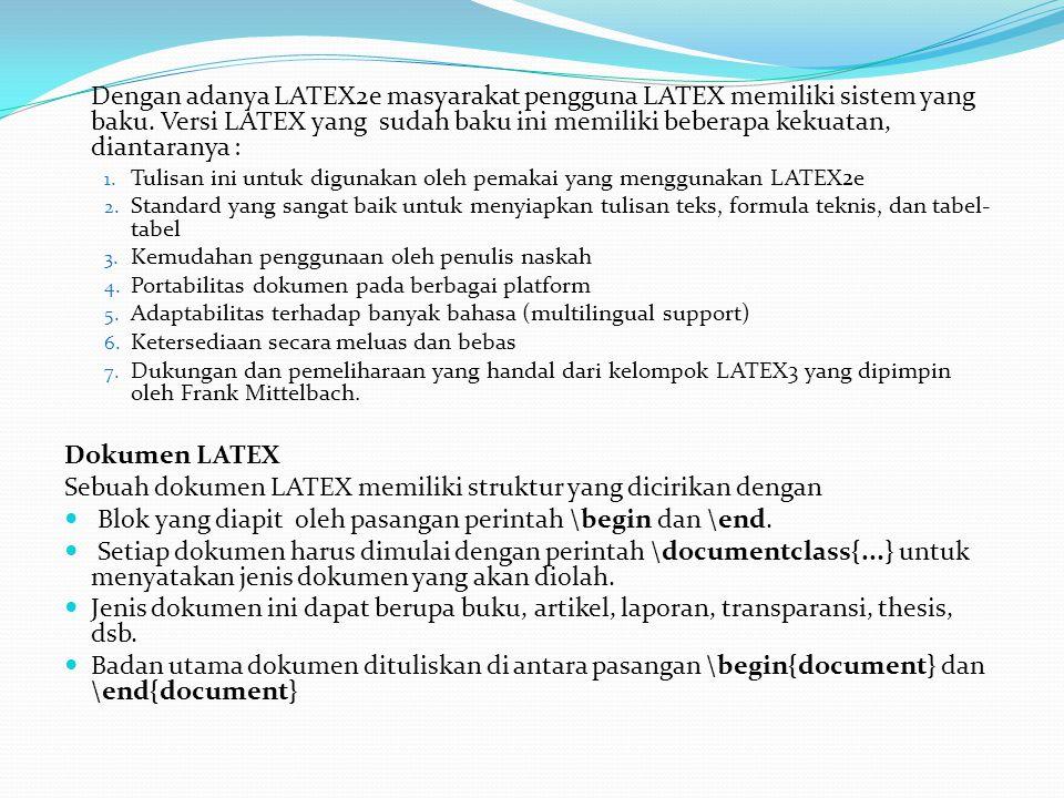 Dengan adanya LATEX2e masyarakat pengguna LATEX memiliki sistem yang baku. Versi LATEX yang sudah baku ini memiliki beberapa kekuatan, diantaranya : 1