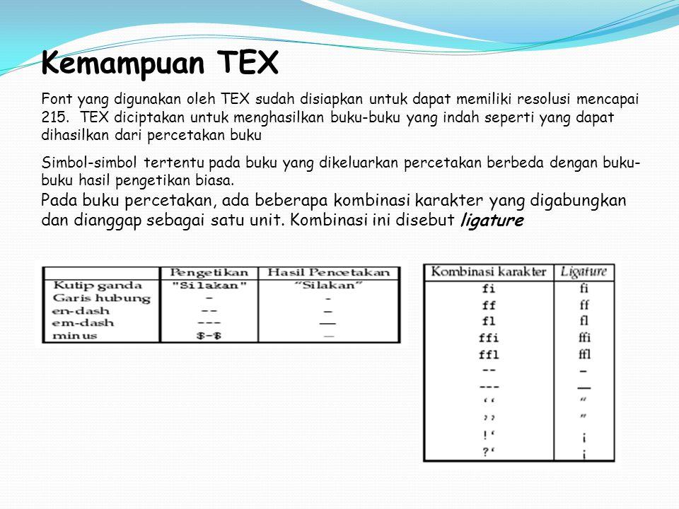 Kemampuan TEX Font yang digunakan oleh TEX sudah disiapkan untuk dapat memiliki resolusi mencapai 215. TEX diciptakan untuk menghasilkan buku-buku yan