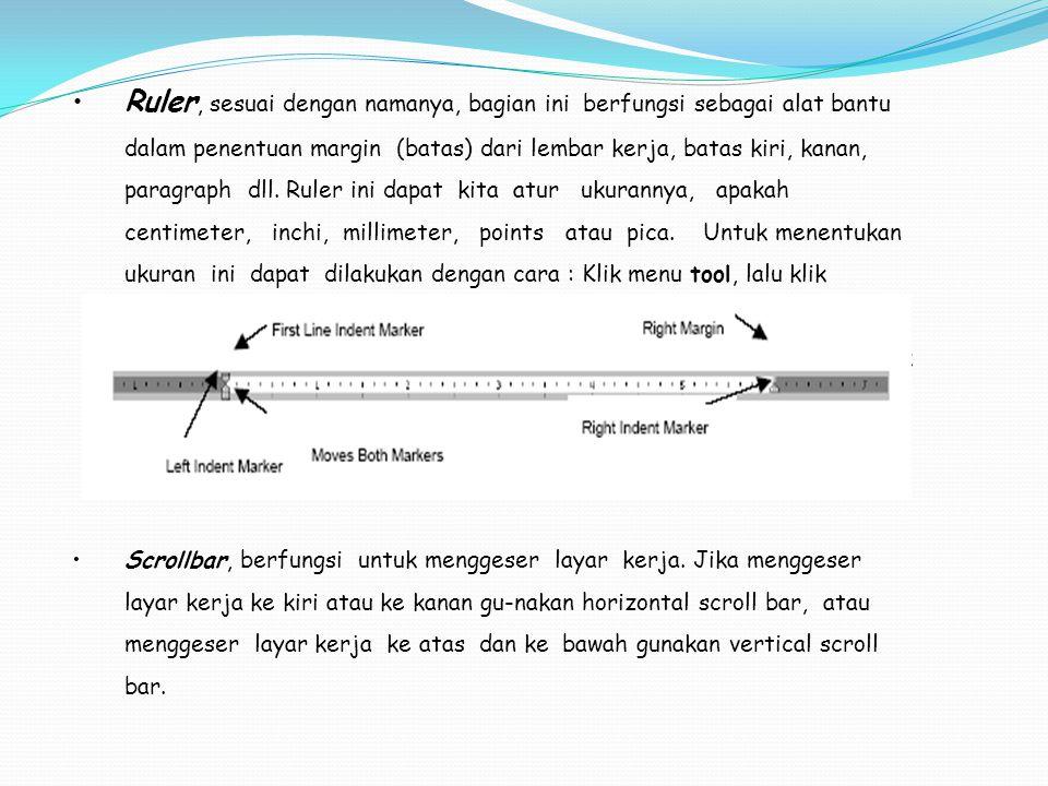 Ruler, sesuai dengan namanya, bagian ini berfungsi sebagai alat bantu dalam penentuan margin (batas) dari lembar kerja, batas kiri, kanan, paragraph dll.