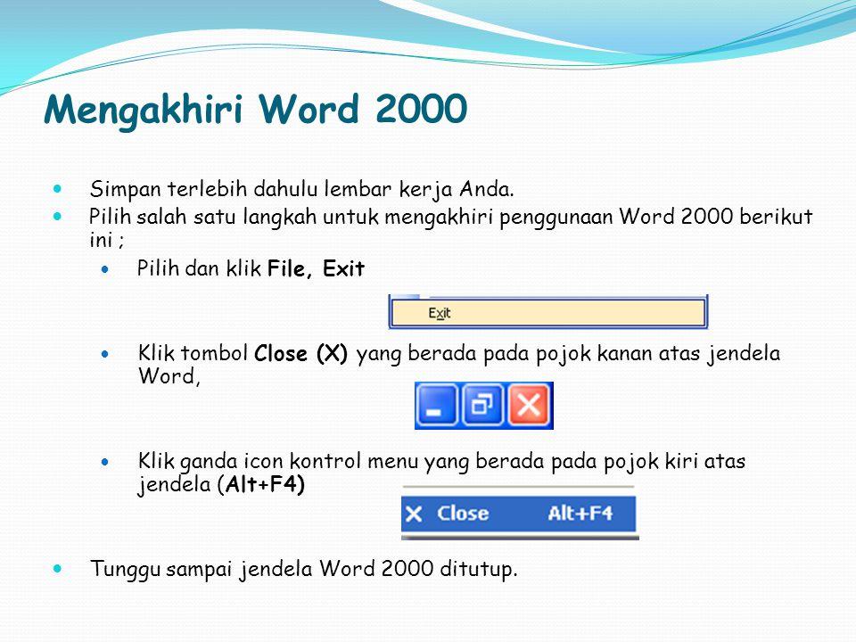 Mengakhiri Word 2000 Simpan terlebih dahulu lembar kerja Anda. Pilih salah satu langkah untuk mengakhiri penggunaan Word 2000 berikut ini ; Pilih dan