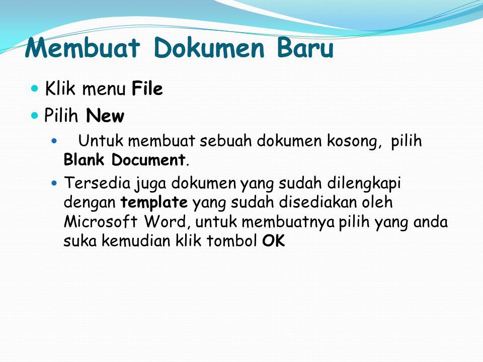 Membuat Dokumen Baru Klik menu File Pilih New Untuk membuat sebuah dokumen kosong, pilih Blank Document. Tersedia juga dokumen yang sudah dilengkapi d