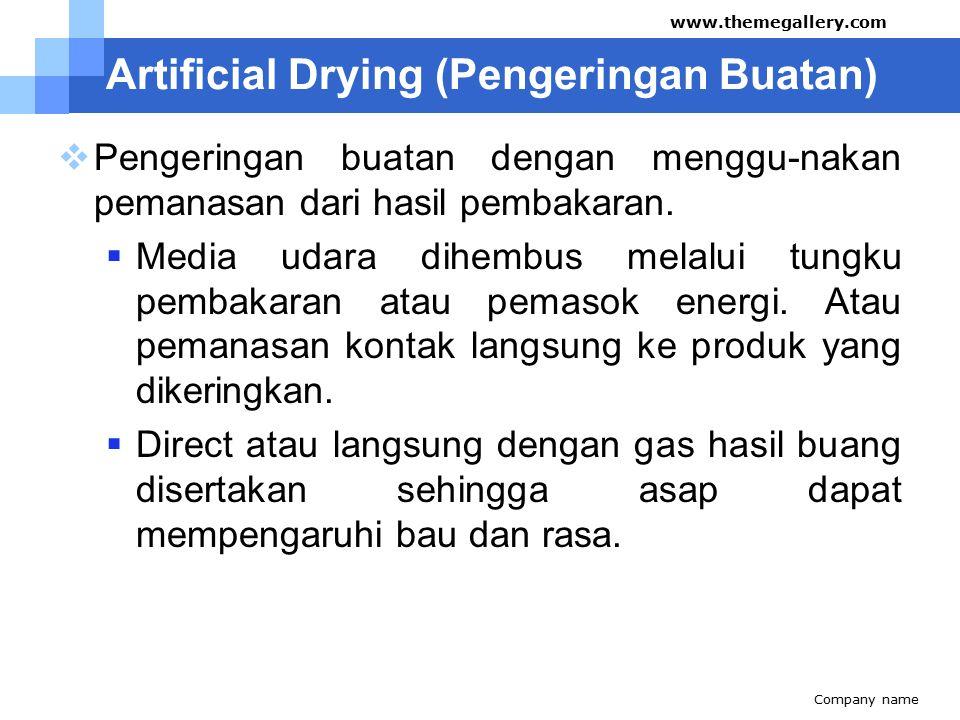 Artificial Drying (Pengeringan Buatan)  Pengeringan buatan dengan menggu-nakan pemanasan dari hasil pembakaran.