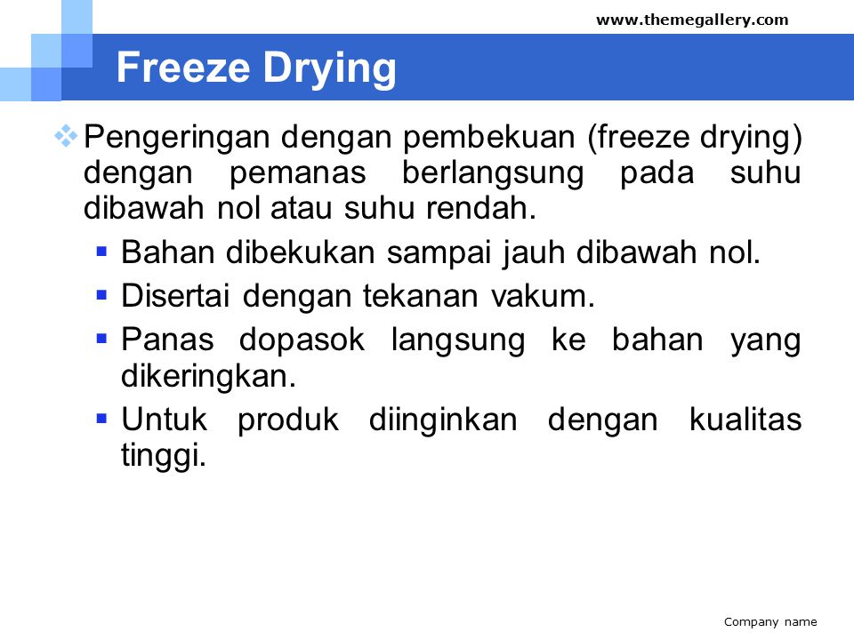 Freeze Drying  Pengeringan dengan pembekuan (freeze drying) dengan pemanas berlangsung pada suhu dibawah nol atau suhu rendah.