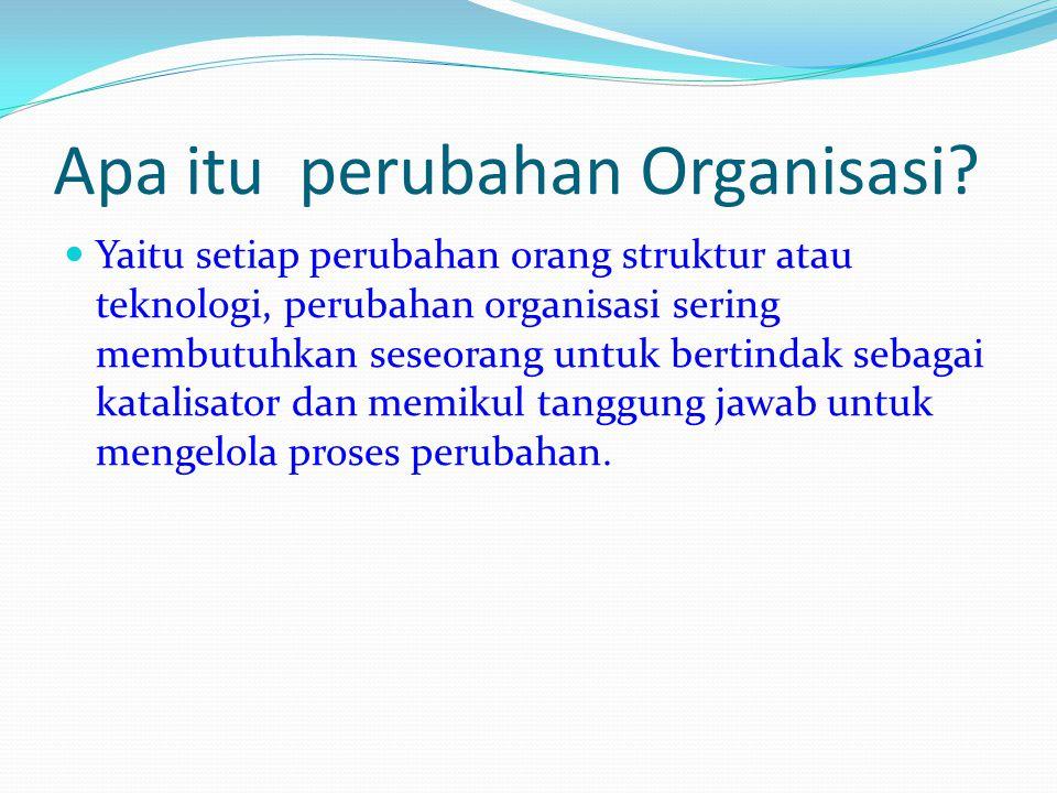 Jenis Perubahan Organisasi Perubahan struktur Perubahan teknologi Perubahan orang