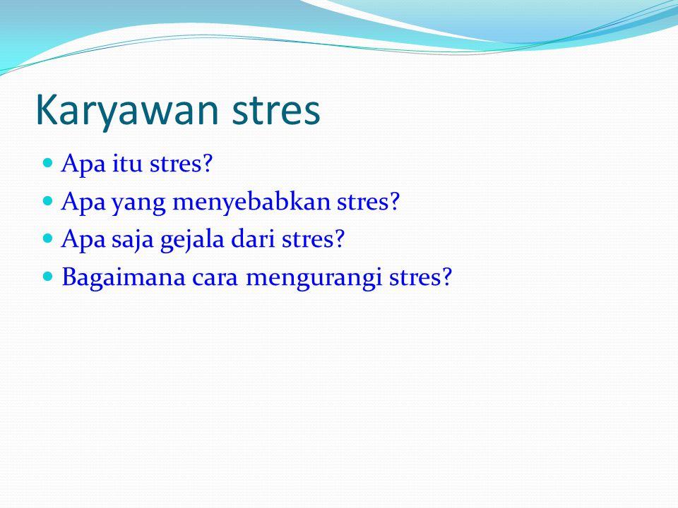 Stres adalah suatu kondisi dinamik yang didalamnya seorang individu dikonfrontasikan dengan suatu peluang, kendala (konstraints), atau tuntutan (demands) yang dikaitkan dengan apa yang sangat diinginkannya dan yang hasilnya dipersepsikan sebagai tidak pasti dan penting Penyebab Stres 1.
