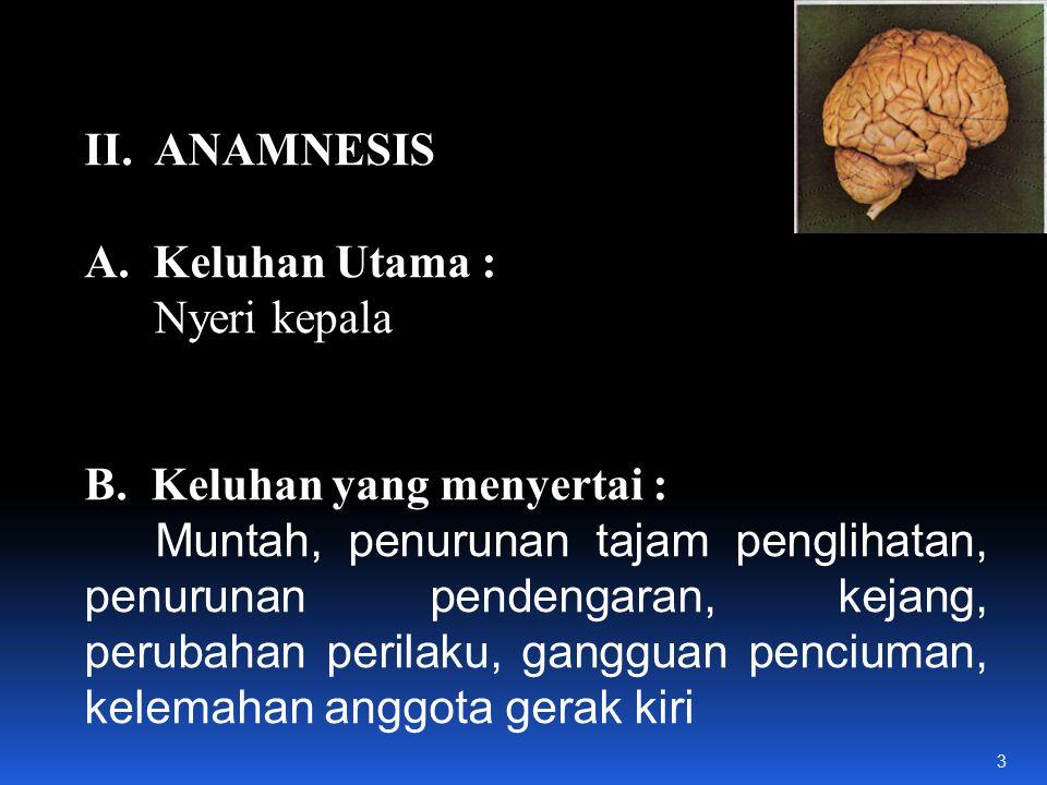II.ANAMNESIS A. Keluhan Utama : Nyeri kepala B.