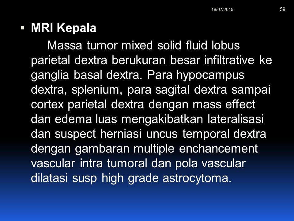  MRI Kepala Massa tumor mixed solid fluid lobus parietal dextra berukuran besar infiltrative ke ganglia basal dextra.