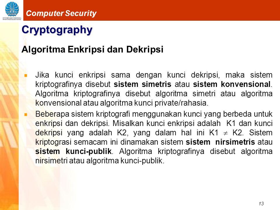 13 Computer Security Cryptography Algoritma Enkripsi dan Dekripsi Jika kunci enkripsi sama dengan kunci dekripsi, maka sistem kriptografinya disebut s