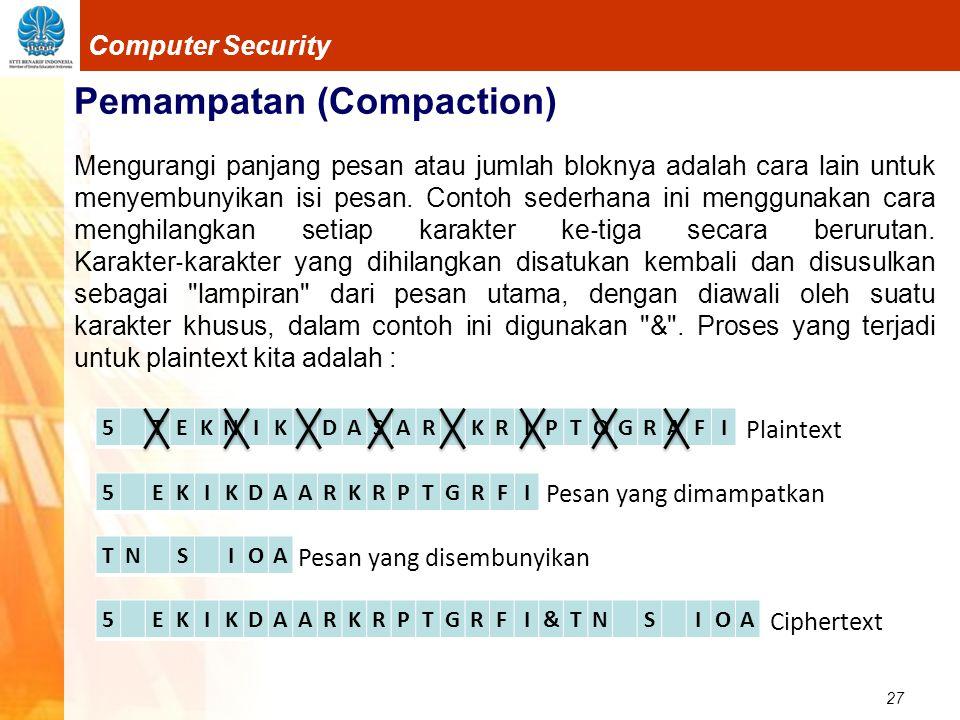 27 Computer Security Pemampatan (Compaction) Mengurangi panjang pesan atau jumlah bloknya adalah cara lain untuk menyembunyikan isi pesan. Contoh sede