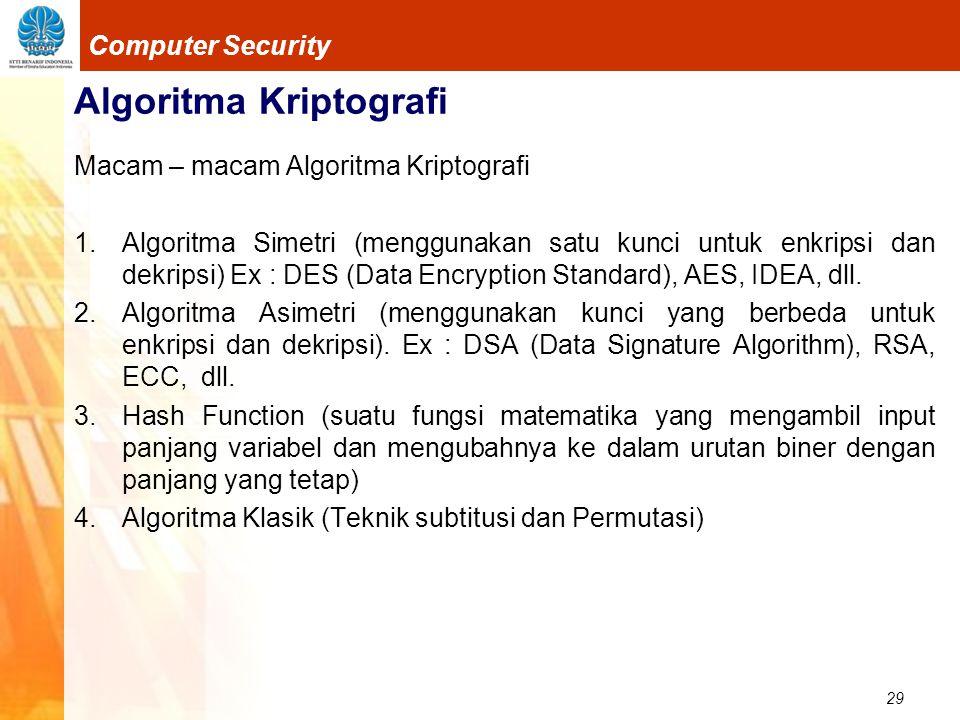 29 Computer Security Algoritma Kriptografi Macam – macam Algoritma Kriptografi 1.Algoritma Simetri (menggunakan satu kunci untuk enkripsi dan dekripsi