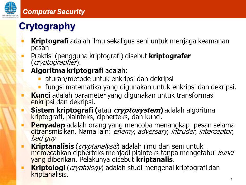 6 Computer Security Crytography Kriptografi adalah ilmu sekaligus seni untuk menjaga keamanan pesan Praktisi (pengguna kriptografi) disebut kriptograf