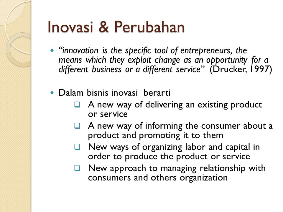 "Inovasi & Perubahan ""innovation is the specific tool of entrepreneurs, the means which they exploit change as an opportunity for a different business"