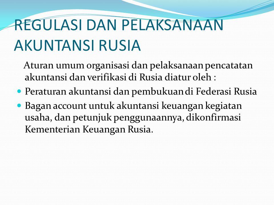 REGULASI DAN PELAKSANAAN AKUNTANSI RUSIA Aturan umum organisasi dan pelaksanaan pencatatan akuntansi dan verifikasi di Rusia diatur oleh : Peraturan akuntansi dan pembukuan di Federasi Rusia Bagan account untuk akuntansi keuangan kegiatan usaha, dan petunjuk penggunaannya, dikonfirmasi Kementerian Keuangan Rusia.
