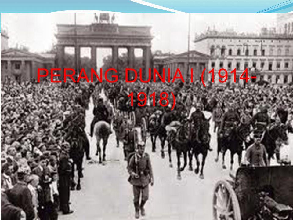 Perang Dunia I atau Great War 28 Juni 1914 hingga 11 November 1918.