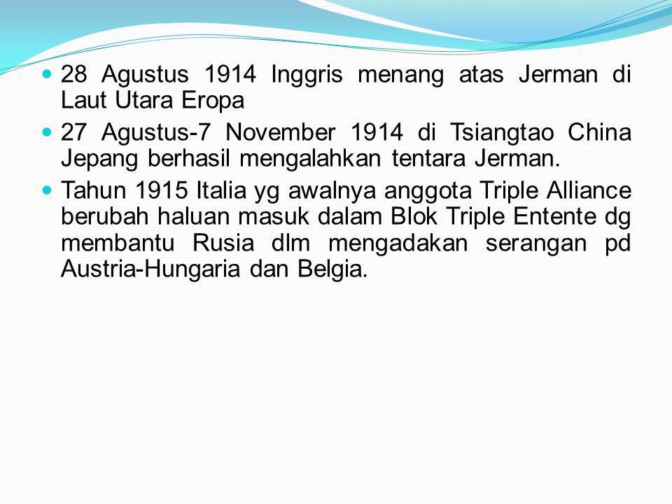 28 Agustus 1914 Inggris menang atas Jerman di Laut Utara Eropa 27 Agustus-7 November 1914 di Tsiangtao China Jepang berhasil mengalahkan tentara Jerma
