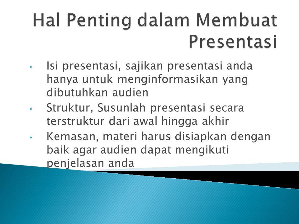 Isi presentasi, sajikan presentasi anda hanya untuk menginformasikan yang dibutuhkan audien Struktur, Susunlah presentasi secara terstruktur dari awal hingga akhir Kemasan, materi harus disiapkan dengan baik agar audien dapat mengikuti penjelasan anda
