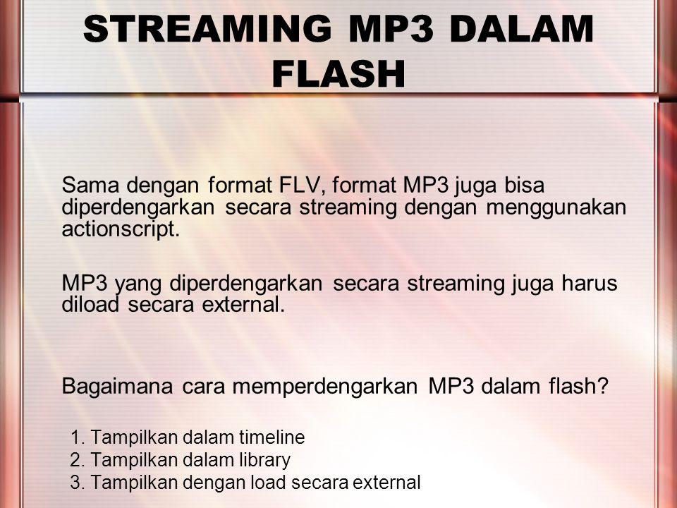 PERTEMUAN 2 STREAMING MP3 DALAM FLASH Sama dengan format FLV, format MP3 juga bisa diperdengarkan secara streaming dengan menggunakan actionscript.