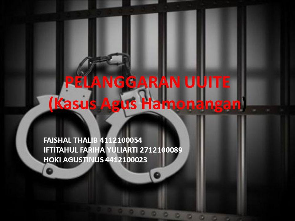 PELANGGARAN UUITE (Kasus Agus Hamonangan) FAISHAL THALIB 4112100054 IFTITAHUL FARIHA YULIARTI 2712100089 HOKI AGUSTINUS 4412100023