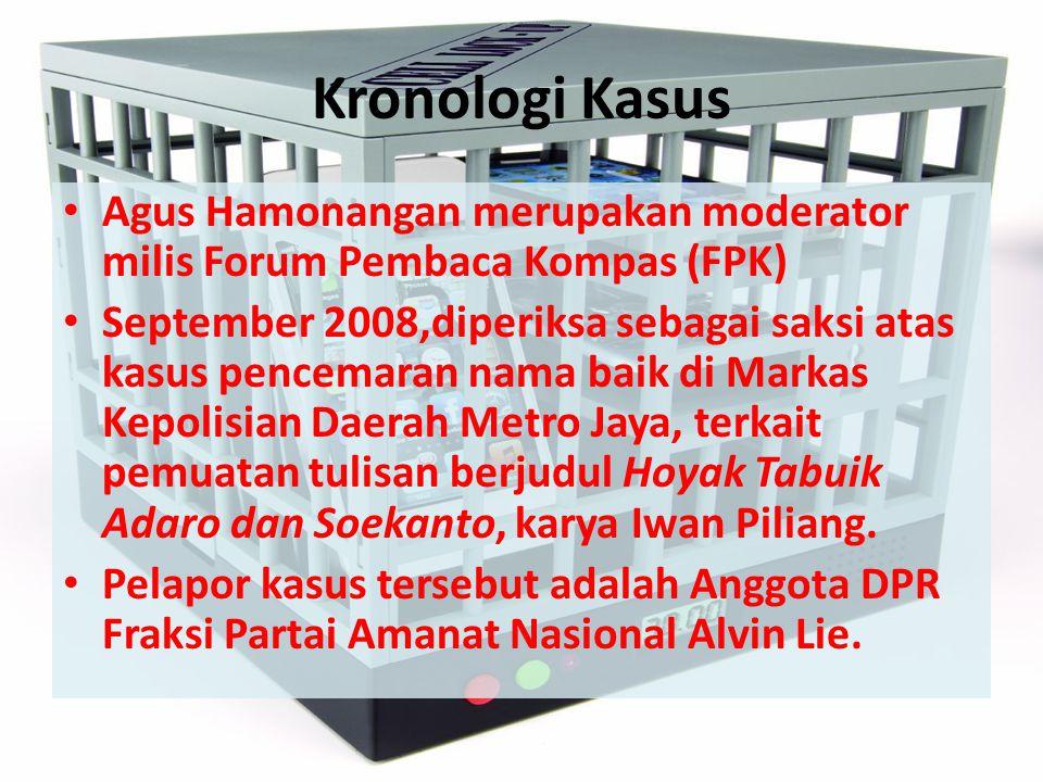 Kronologi Kasus Agus Hamonangan merupakan moderator milis Forum Pembaca Kompas (FPK) September 2008,diperiksa sebagai saksi atas kasus pencemaran nama