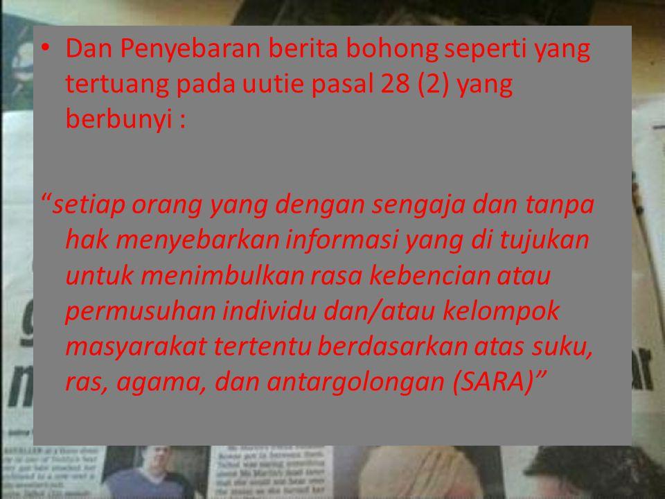 """Dan Penyebaran berita bohong seperti yang tertuang pada uutie pasal 28 (2) yang berbunyi : """"setiap orang yang dengan sengaja dan tanpa hak menyebarkan"""