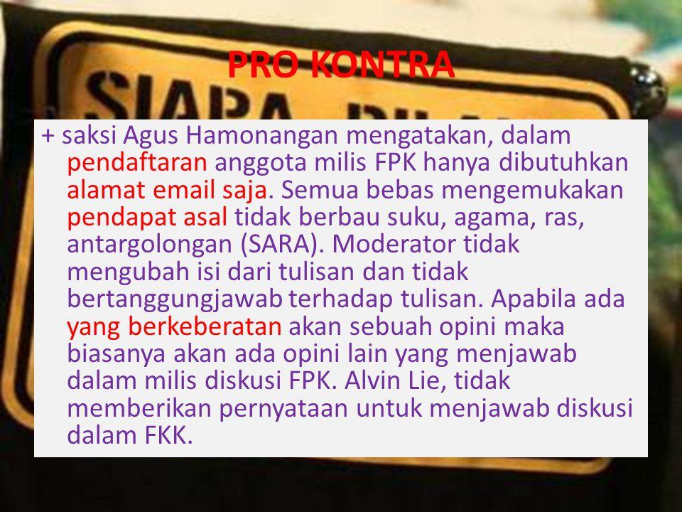 PRO KONTRA + saksi Agus Hamonangan mengatakan, dalam pendaftaran anggota milis FPK hanya dibutuhkan alamat email saja. Semua bebas mengemukakan pendap
