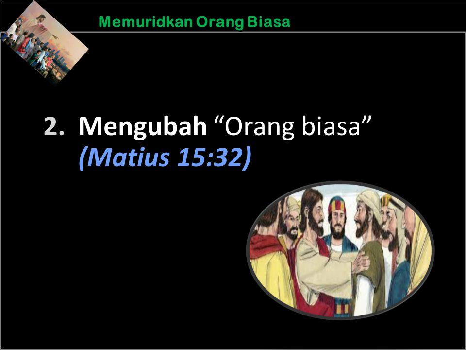 "b b Understand the purposes of marriageA Memuridkan Orang Biasa 2. Mengubah ""Orang biasa"" (Matius 15:32)"