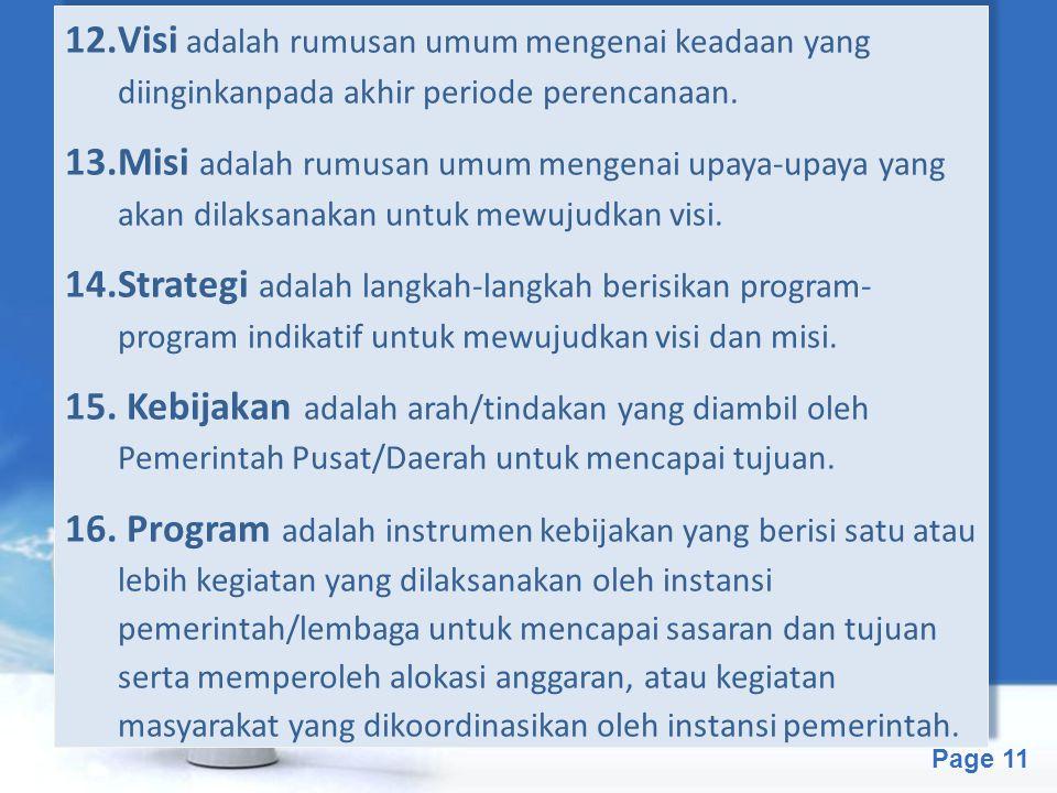 Free Powerpoint Templates Page 11 12.Visi adalah rumusan umum mengenai keadaan yang diinginkanpada akhir periode perencanaan. 13.Misi adalah rumusan u