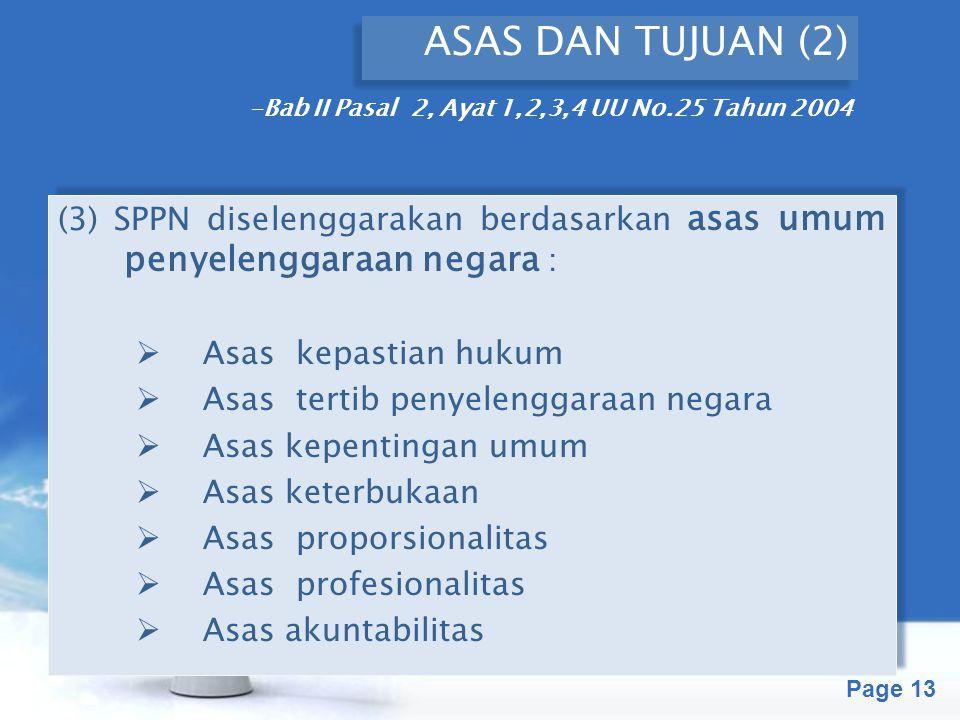 Free Powerpoint Templates Page 13 ASAS DAN TUJUAN (2) (3) SPPN diselenggarakan berdasarkan asas umum penyelenggaraan negara :  Asas kepastian hukum 