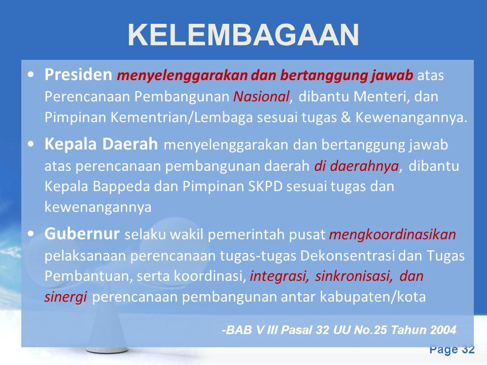 Free Powerpoint Templates Page 32 KELEMBAGAAN Presiden menyelenggarakan dan bertanggung jawab atas Perencanaan Pembangunan Nasional, dibantu Menteri,