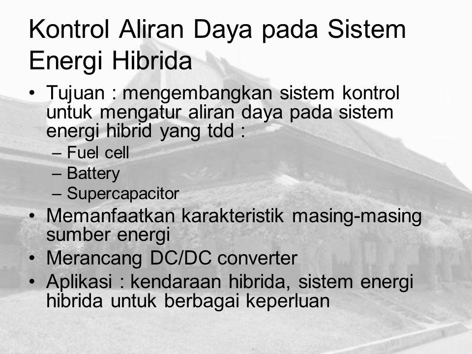 Kontrol Aliran Daya pada Sistem Energi Hibrida Tujuan : mengembangkan sistem kontrol untuk mengatur aliran daya pada sistem energi hibrid yang tdd : –