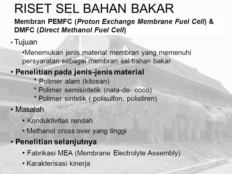 RISET SEL BAHAN BAKAR Membran PEMFC (Proton Exchange Membrane Fuel Cell) & DMFC (Direct Methanol Fuel Cell) Tujuan Menemukan jenis material membran ya