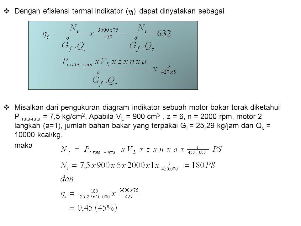  Dengan efisiensi termal indikator (  i ) dapat dinyatakan sebagai  Misalkan dari pengukuran diagram indikator sebuah motor bakar torak diketahui P