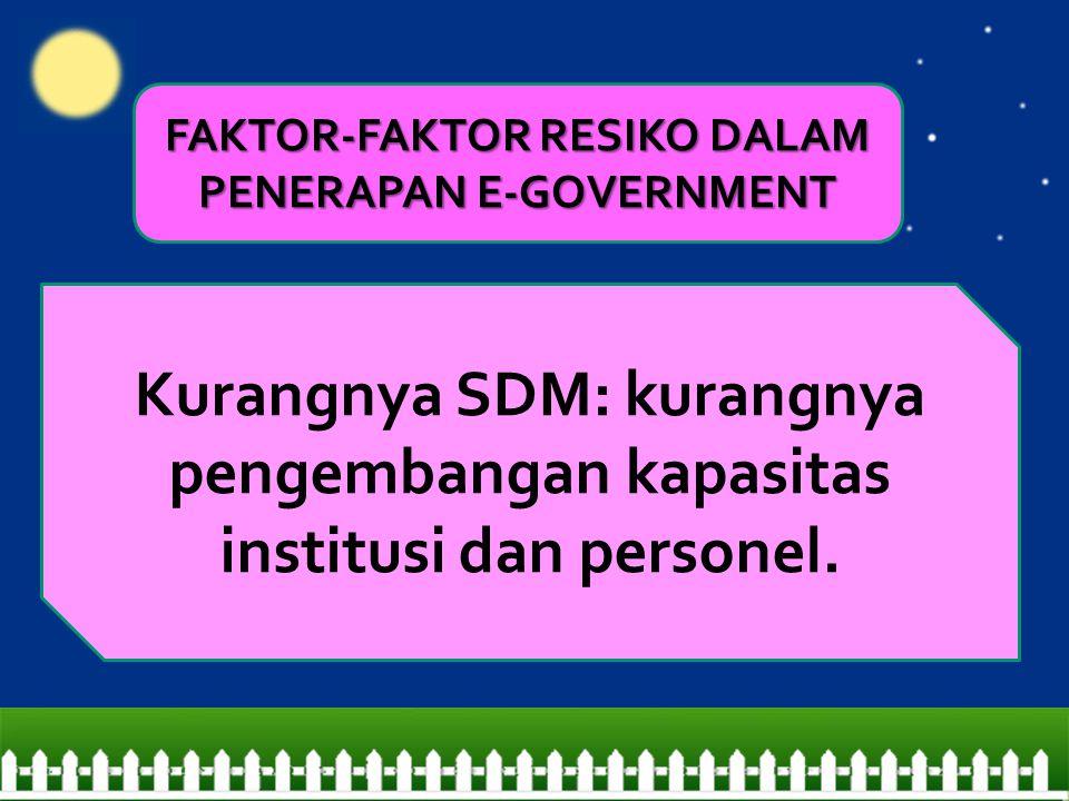 Kurangnya SDM: kurangnya pengembangan kapasitas institusi dan personel.