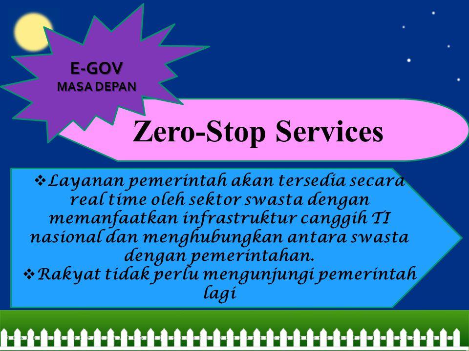 Zero-Stop Services  Layanan pemerintah akan tersedia secara real time oleh sektor swasta dengan memanfaatkan infrastruktur canggih TI nasional dan me
