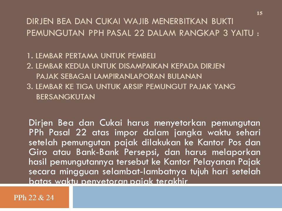 DIRJEN BEA DAN CUKAI WAJIB MENERBITKAN BUKTI PEMUNGUTAN PPH PASAL 22 DALAM RANGKAP 3 YAITU : 1. LEMBAR PERTAMA UNTUK PEMBELI 2. LEMBAR KEDUA UNTUK DIS